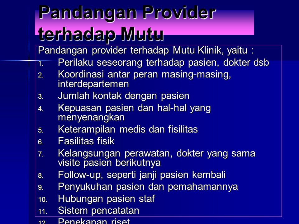 Pandangan Provider terhadap Mutu Pandangan provider terhadap Mutu Klinik, yaitu :  Perilaku seseorang terhadap pasien, dokter dsb  Koordinasi anta