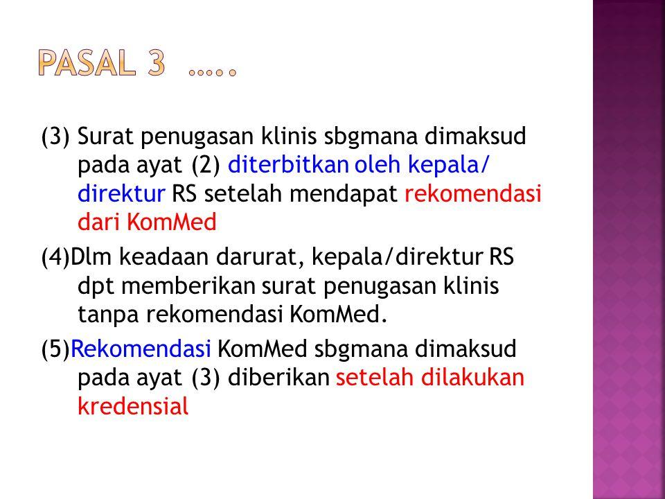 (3) Surat penugasan klinis sbgmana dimaksud pada ayat (2) diterbitkan oleh kepala/ direktur RS setelah mendapat rekomendasi dari KomMed (4)Dlm keadaan