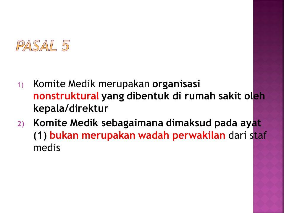 1) Komite Medik merupakan organisasi nonstruktural yang dibentuk di rumah sakit oleh kepala/direktur 2) Komite Medik sebagaimana dimaksud pada ayat (1