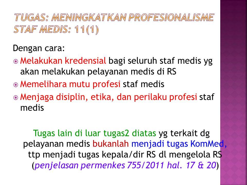 Dengan cara:  Melakukan kredensial bagi seluruh staf medis yg akan melakukan pelayanan medis di RS  Memelihara mutu profesi staf medis  Menjaga dis