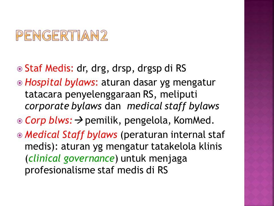  Staf Medis: dr, drg, drsp, drgsp di RS  Hospital bylaws: aturan dasar yg mengatur tatacara penyelenggaraan RS, meliputi corporate bylaws dan medica