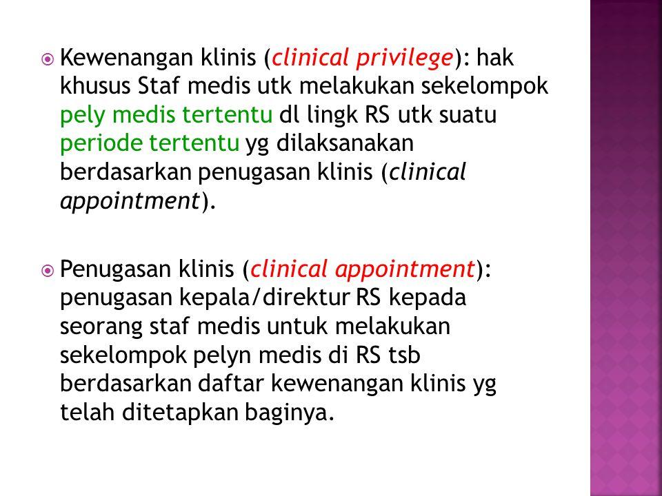  Kewenangan klinis (clinical privilege): hak khusus Staf medis utk melakukan sekelompok pely medis tertentu dl lingk RS utk suatu periode tertentu yg