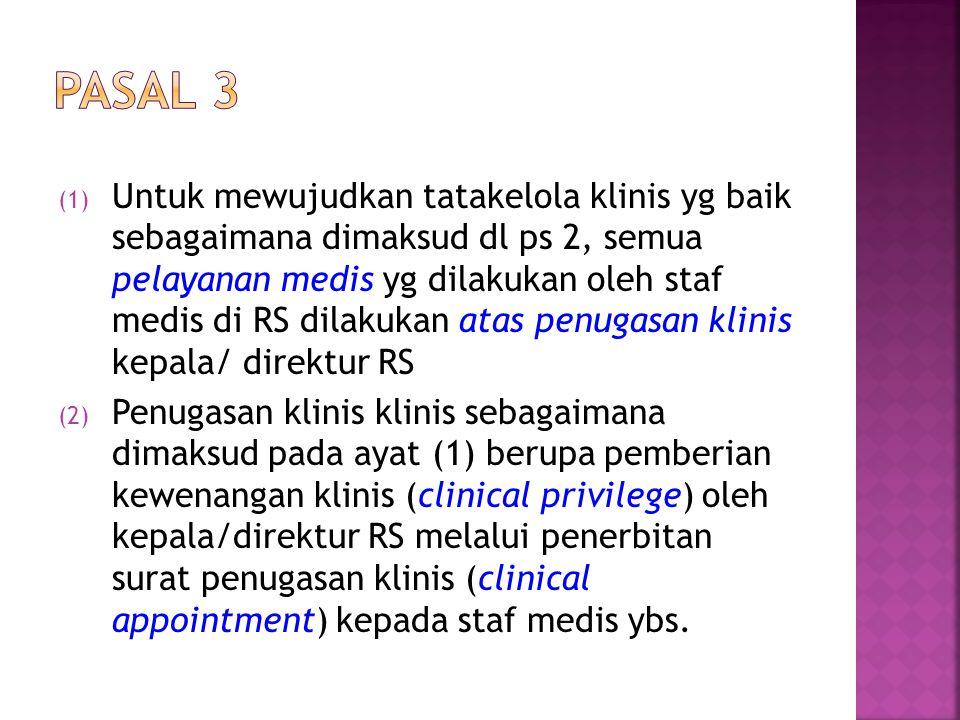 (1) Untuk mewujudkan tatakelola klinis yg baik sebagaimana dimaksud dl ps 2, semua pelayanan medis yg dilakukan oleh staf medis di RS dilakukan atas p