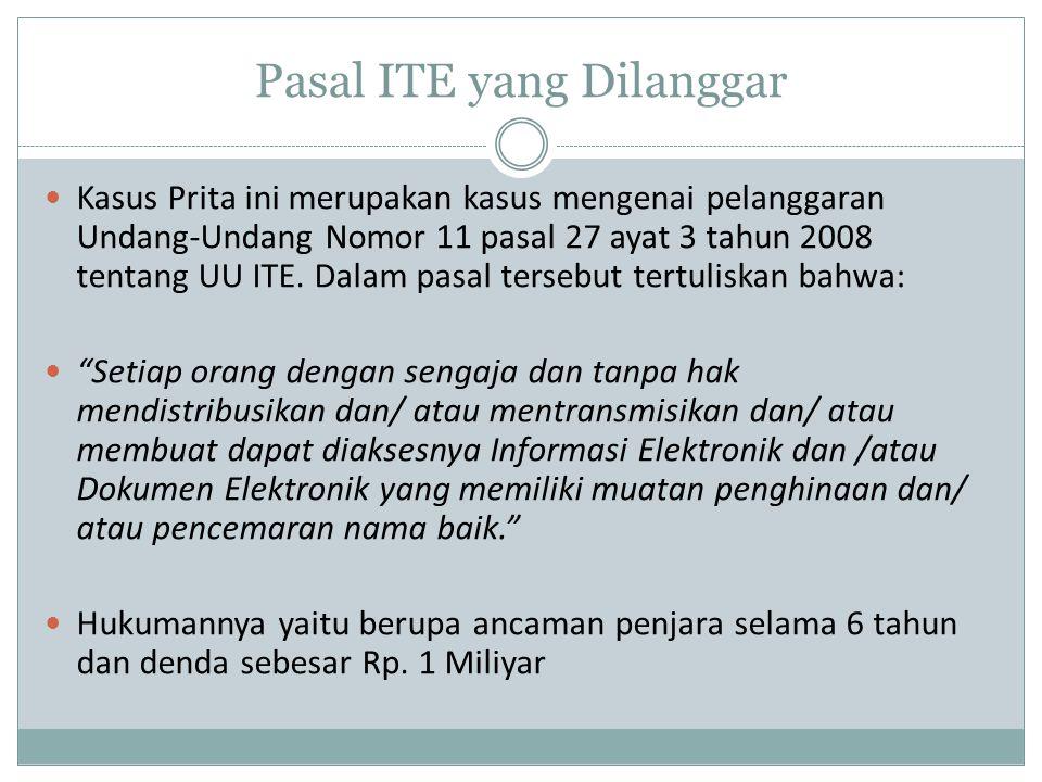 Pasal ITE yang Dilanggar Kasus Prita ini merupakan kasus mengenai pelanggaran Undang-Undang Nomor 11 pasal 27 ayat 3 tahun 2008 tentang UU ITE. Dalam
