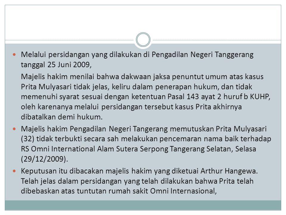 Melalui persidangan yang dilakukan di Pengadilan Negeri Tanggerang tanggal 25 Juni 2009, Majelis hakim menilai bahwa dakwaan jaksa penuntut umum atas