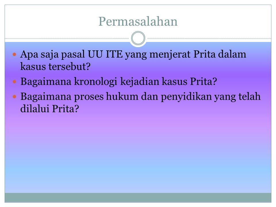 Permasalahan Apa saja pasal UU ITE yang menjerat Prita dalam kasus tersebut? Bagaimana kronologi kejadian kasus Prita? Bagaimana proses hukum dan peny