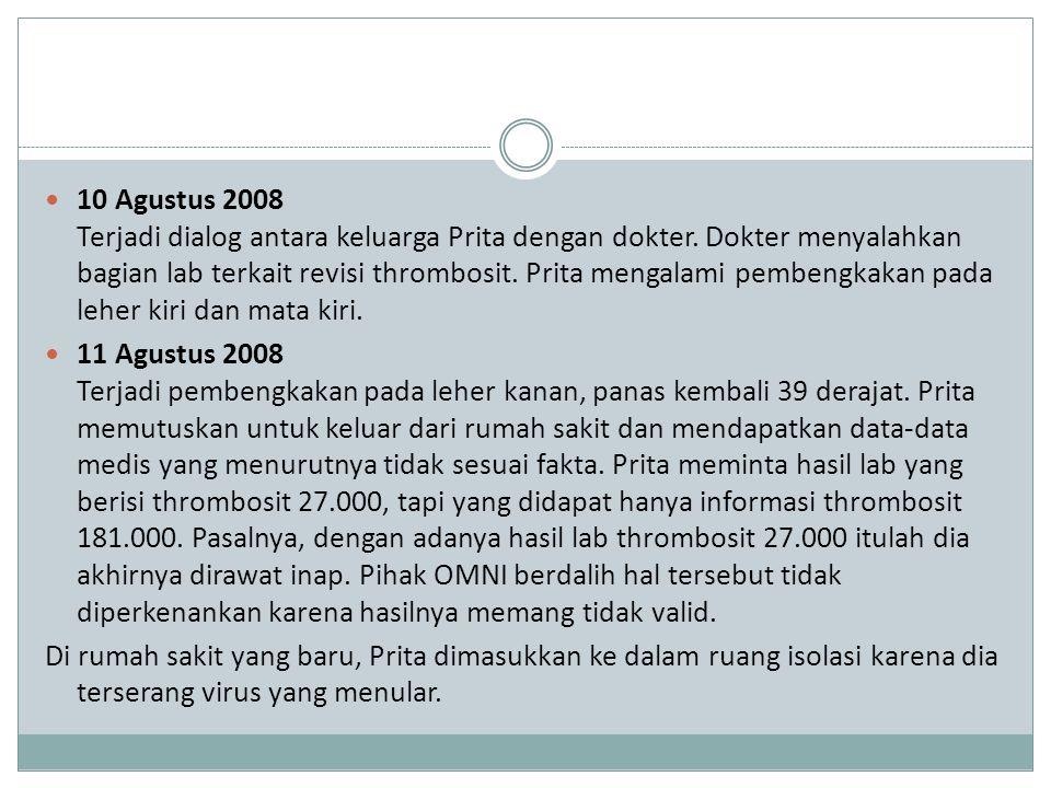 10 Agustus 2008 Terjadi dialog antara keluarga Prita dengan dokter. Dokter menyalahkan bagian lab terkait revisi thrombosit. Prita mengalami pembengka