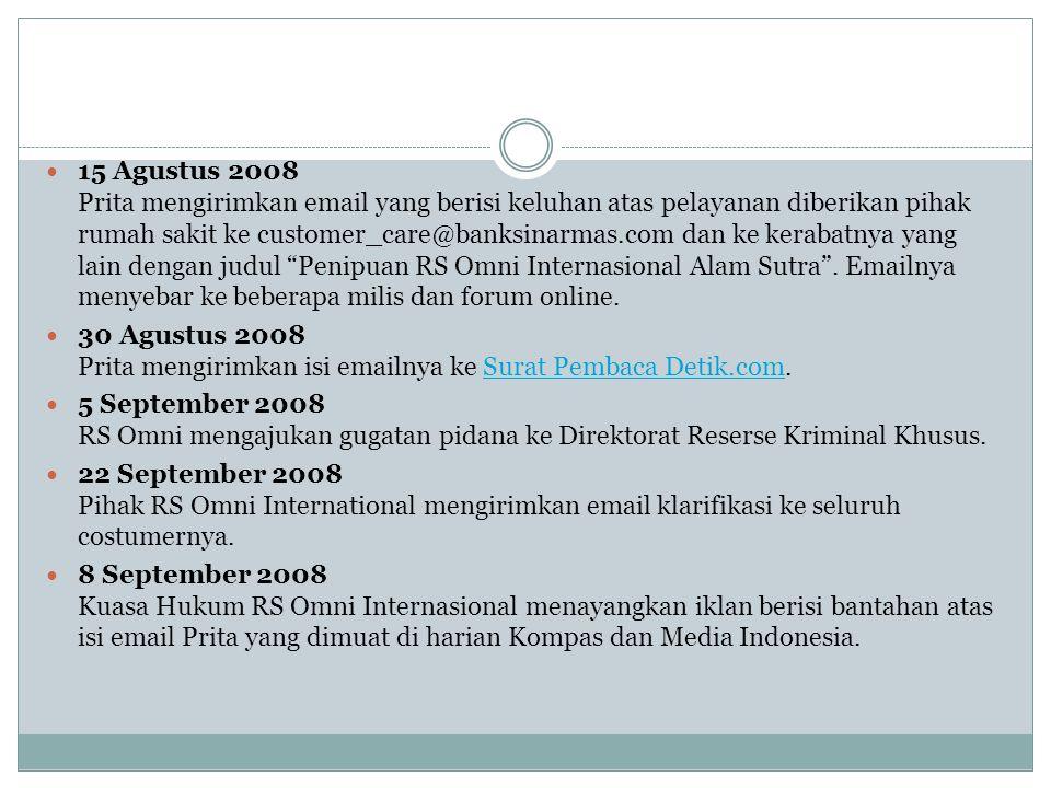 15 Agustus 2008 Prita mengirimkan email yang berisi keluhan atas pelayanan diberikan pihak rumah sakit ke customer_care@banksinarmas.com dan ke keraba