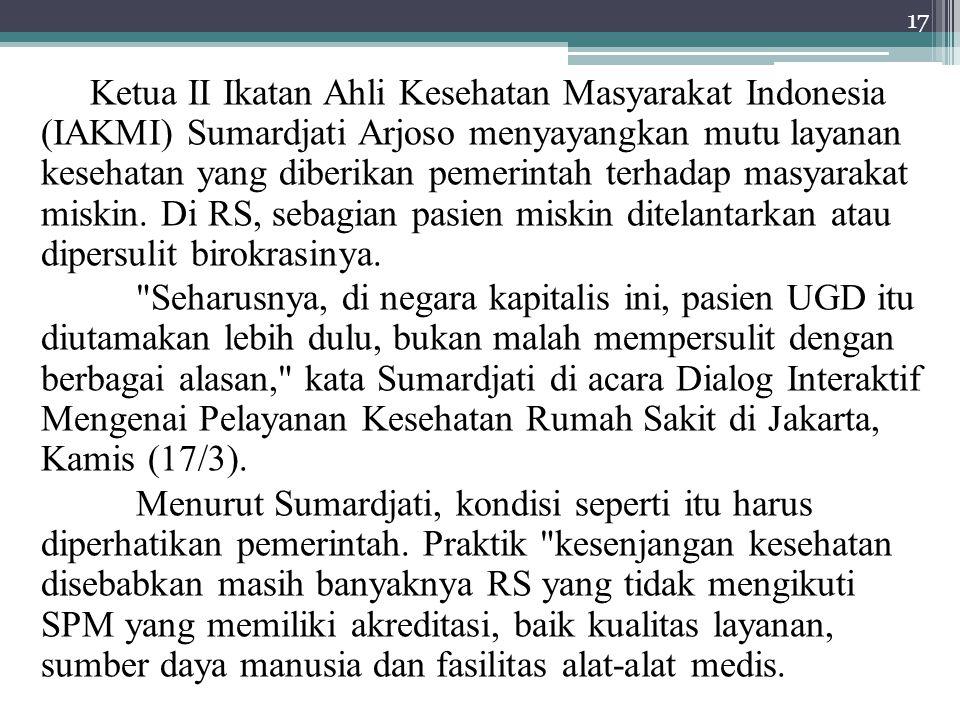 Ketua II Ikatan Ahli Kesehatan Masyarakat Indonesia (IAKMI) Sumardjati Arjoso menyayangkan mutu layanan kesehatan yang diberikan pemerintah terhadap m