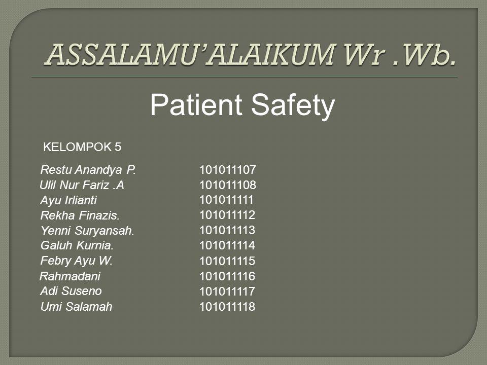 Keselamatan pasien (patient safety) adalah suatu sistem dimana rumah sakit membuat asuhan pasien lebih aman, mencegah terjadinya cidera yang disebabkan oleh kesalahan akibat melaksanakan suatu tindakan atau tidak mengambil tindakan yang seharusnya diambil