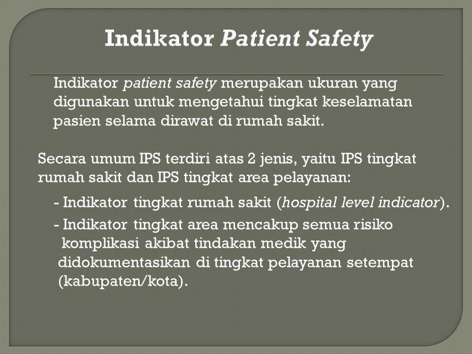 Indikator patient safety merupakan ukuran yang digunakan untuk mengetahui tingkat keselamatan pasien selama dirawat di rumah sakit.