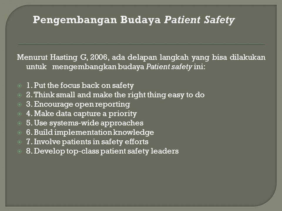 Menurut Hasting G, 2006, ada delapan langkah yang bisa dilakukan untuk mengembangkan budaya Patient safety ini:  1.