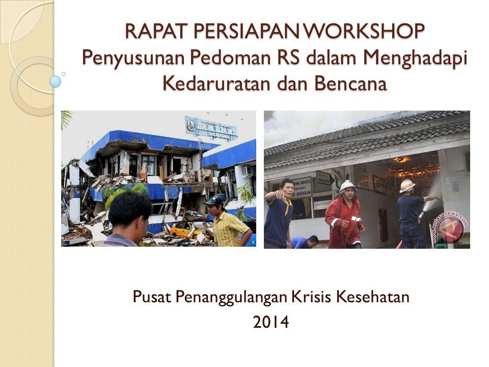 RAPAT PERSIAPAN WORKSHOP Penyusunan Pedoman RS dalam Menghadapi Kedaruratan dan Bencana Pusat Penanggulangan Krisis Kesehatan 2014