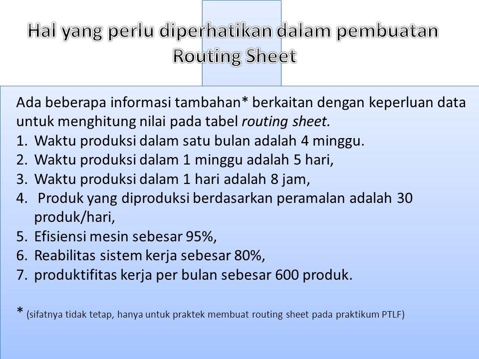 Ada beberapa informasi tambahan* berkaitan dengan keperluan data untuk menghitung nilai pada tabel routing sheet.