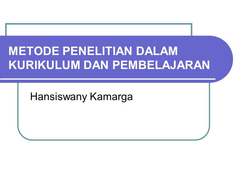 Hansiswany Kamarga METODE PENELITIAN DALAM KURIKULUM DAN PEMBELAJARAN