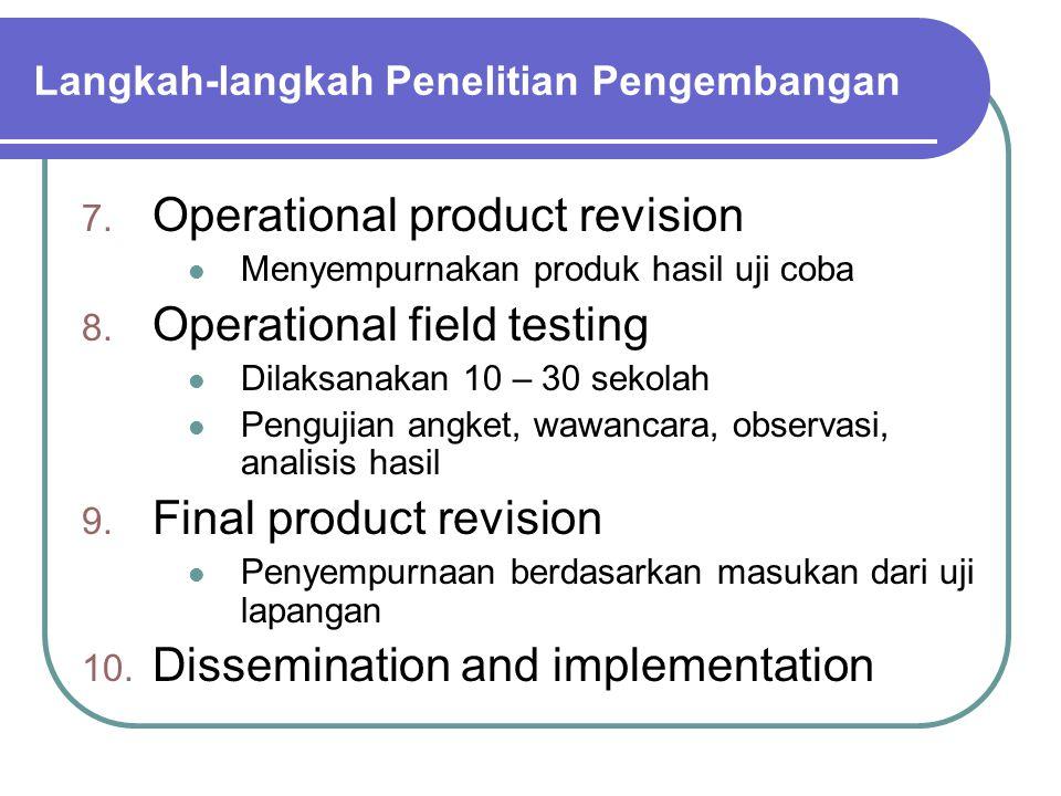 7. Operational product revision Menyempurnakan produk hasil uji coba 8.