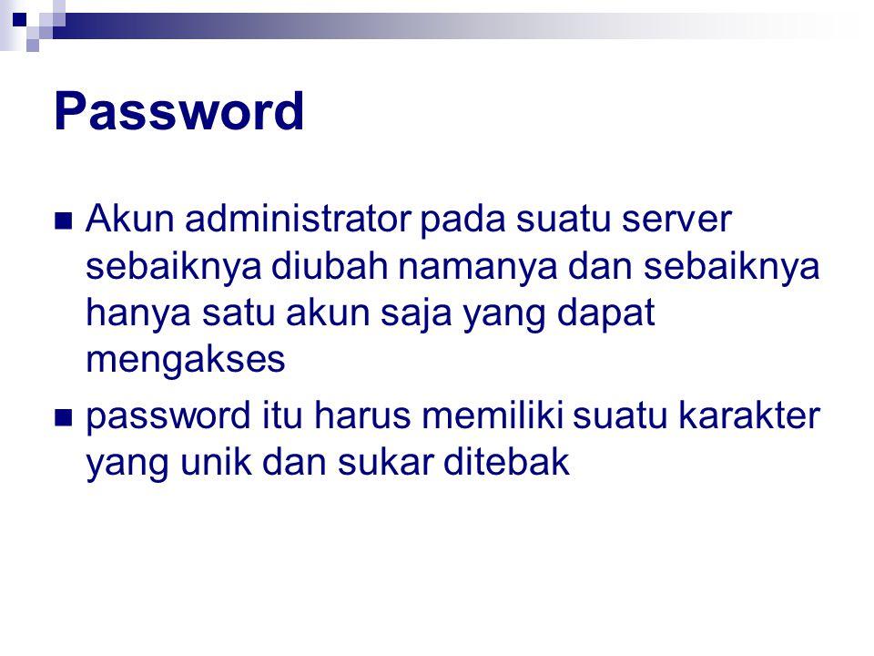 Password Akun administrator pada suatu server sebaiknya diubah namanya dan sebaiknya hanya satu akun saja yang dapat mengakses password itu harus memiliki suatu karakter yang unik dan sukar ditebak