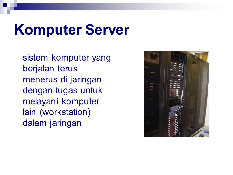 Komputer Server sistem komputer yang berjalan terus menerus di jaringan dengan tugas untuk melayani komputer lain (workstation) dalam jaringan