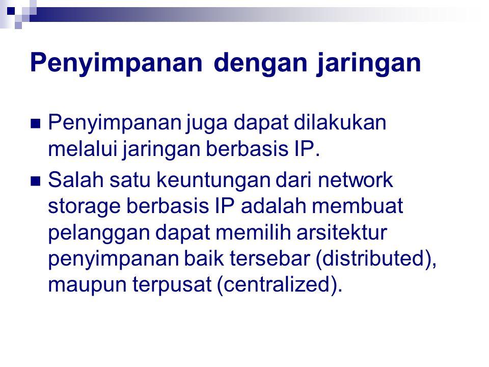 Penyimpanan dengan jaringan Penyimpanan juga dapat dilakukan melalui jaringan berbasis IP.