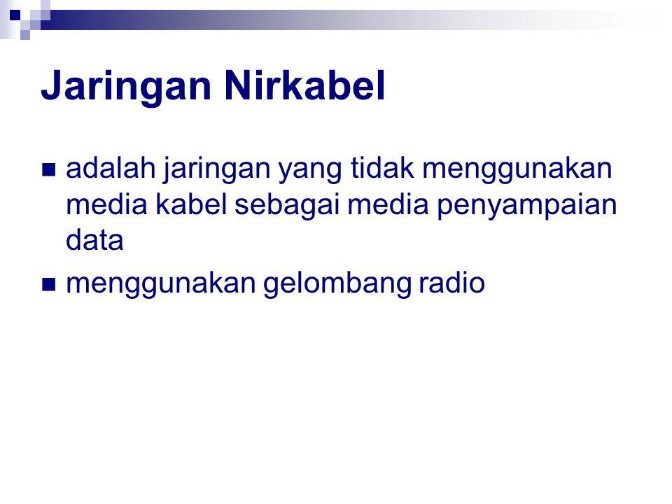 Jaringan Nirkabel adalah jaringan yang tidak menggunakan media kabel sebagai media penyampaian data menggunakan gelombang radio