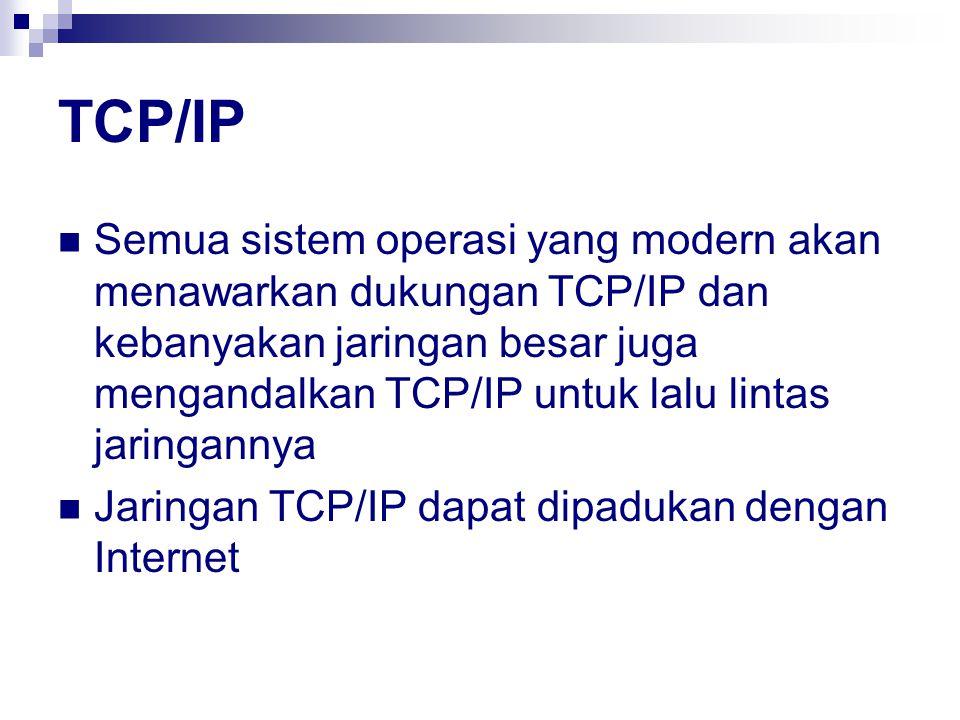 TCP/IP Semua sistem operasi yang modern akan menawarkan dukungan TCP/IP dan kebanyakan jaringan besar juga mengandalkan TCP/IP untuk lalu lintas jaringannya Jaringan TCP/IP dapat dipadukan dengan Internet