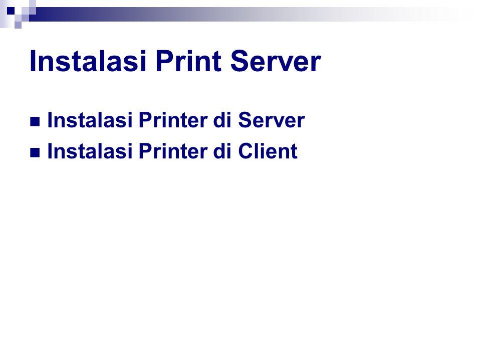 Instalasi Print Server Instalasi Printer di Server Instalasi Printer di Client