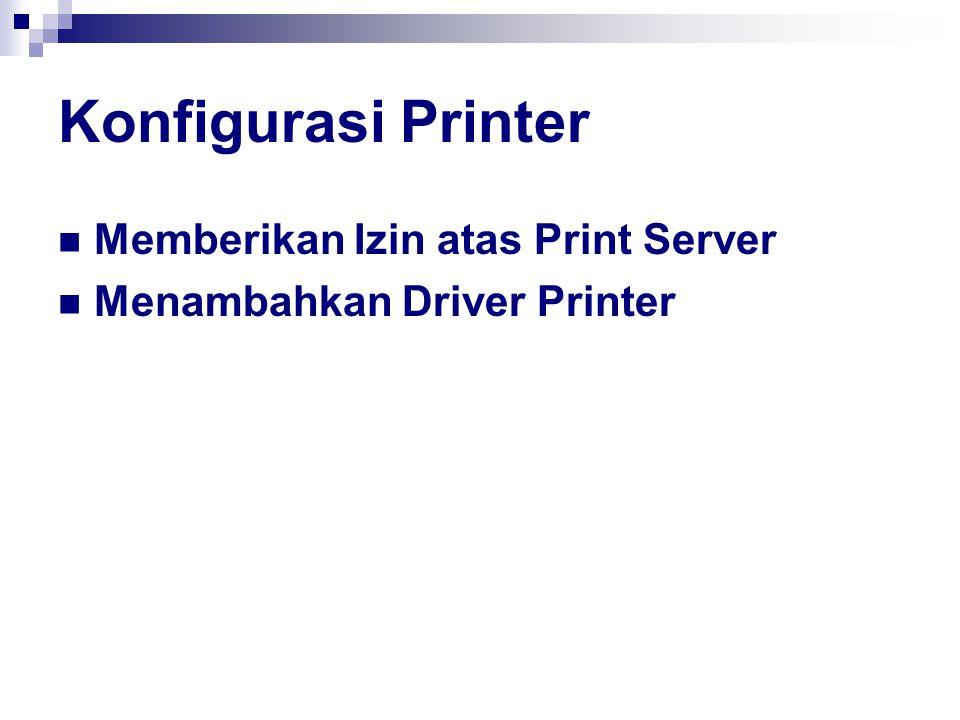 Konfigurasi Printer Memberikan Izin atas Print Server Menambahkan Driver Printer