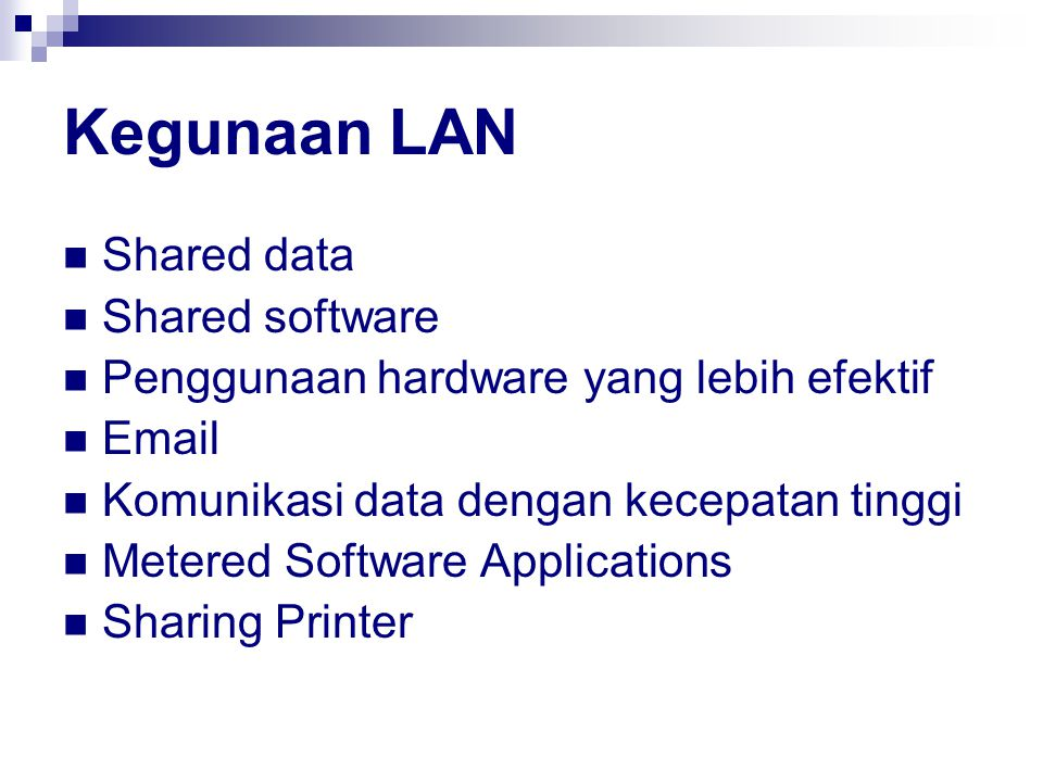 Kegunaan LAN Shared data Shared software Penggunaan hardware yang lebih efektif Email Komunikasi data dengan kecepatan tinggi Metered Software Applications Sharing Printer