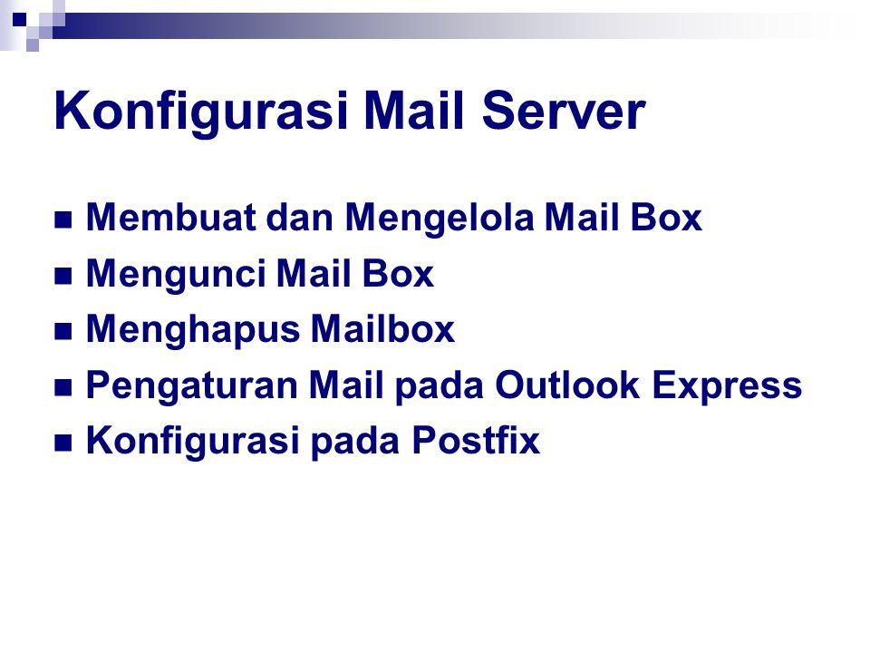 Konfigurasi Mail Server Membuat dan Mengelola Mail Box Mengunci Mail Box Menghapus Mailbox Pengaturan Mail pada Outlook Express Konfigurasi pada Postfix