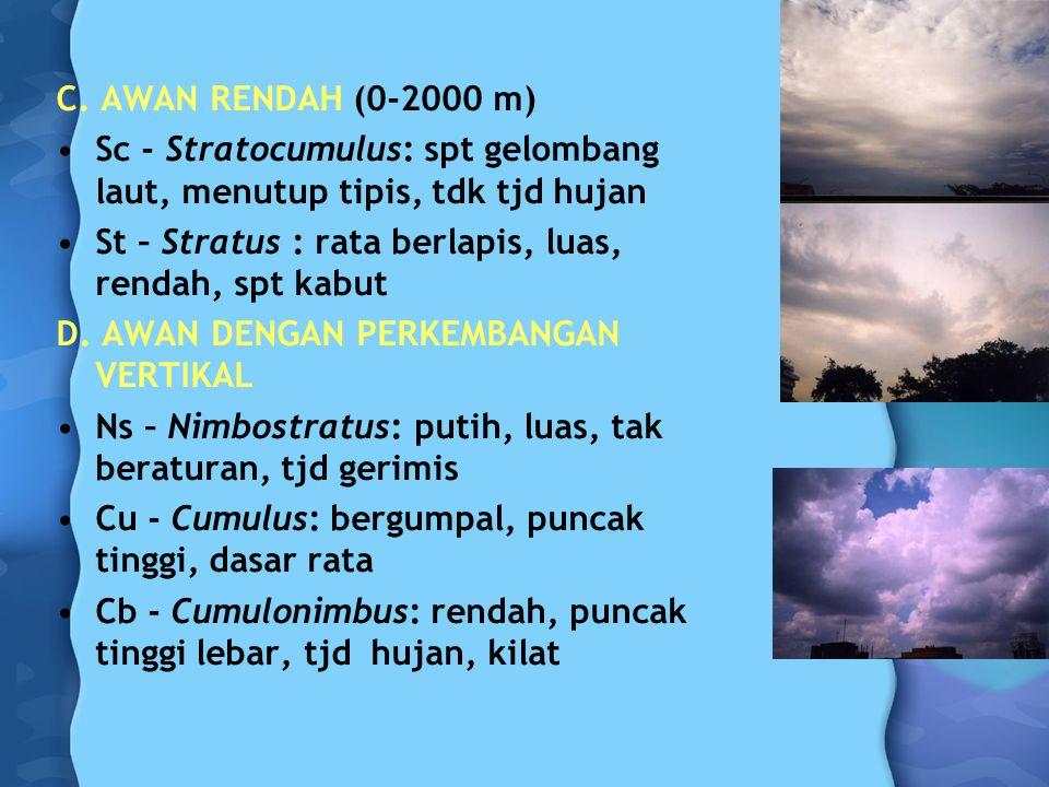 C. AWAN RENDAH (0-2000 m) Sc - Stratocumulus: spt gelombang laut, menutup tipis, tdk tjd hujan St – Stratus : rata berlapis, luas, rendah, spt kabut D