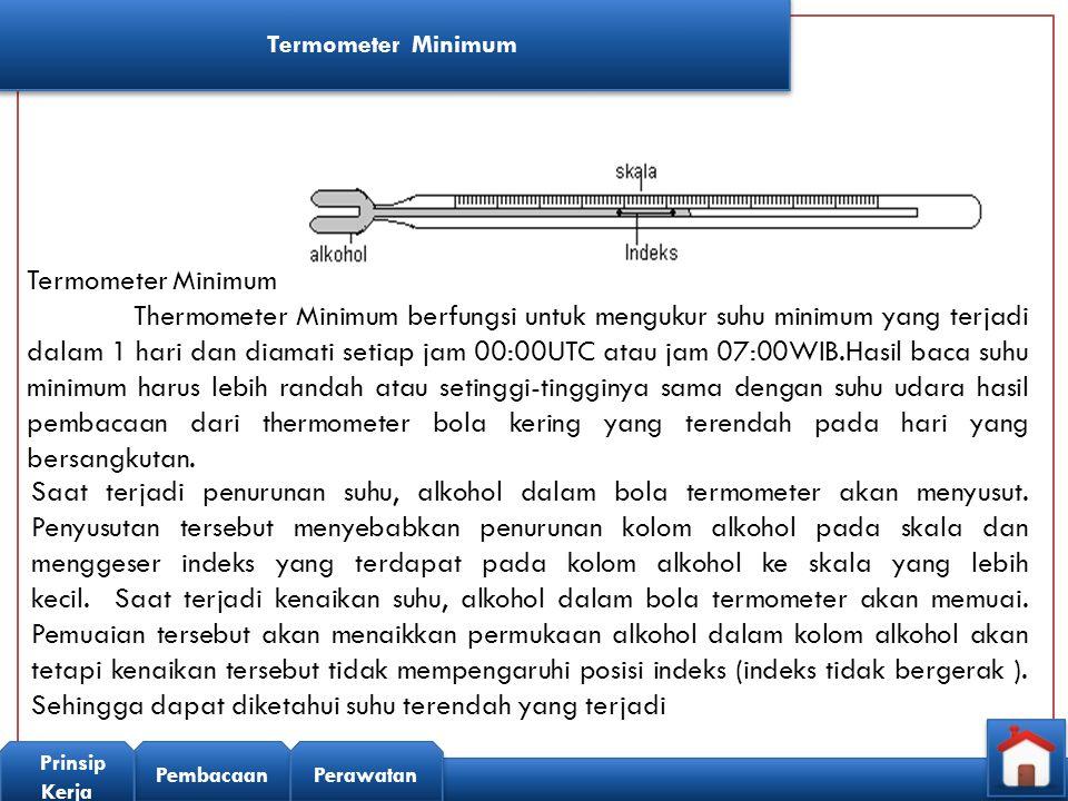 Pembacaan Prinsip Kerja Perawatan Termometer Minimum Thermometer Minimum berfungsi untuk mengukur suhu minimum yang terjadi dalam 1 hari dan diamati s