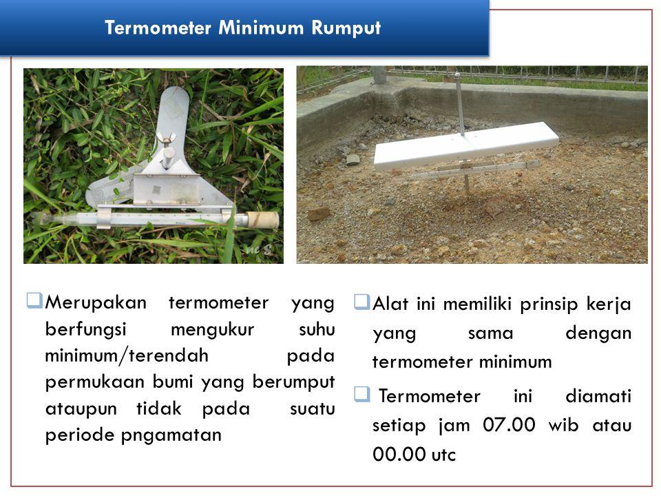  Merupakan termometer yang berfungsi mengukur suhu minimum/terendah pada permukaan bumi yang berumput ataupun tidak pada suatu periode pngamatan  Al