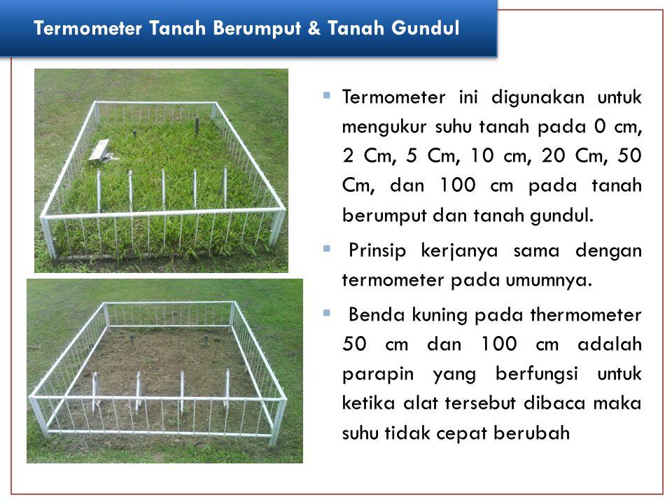  Termometer ini digunakan untuk mengukur suhu tanah pada 0 cm, 2 Cm, 5 Cm, 10 cm, 20 Cm, 50 Cm, dan 100 cm pada tanah berumput dan tanah gundul.  Pr