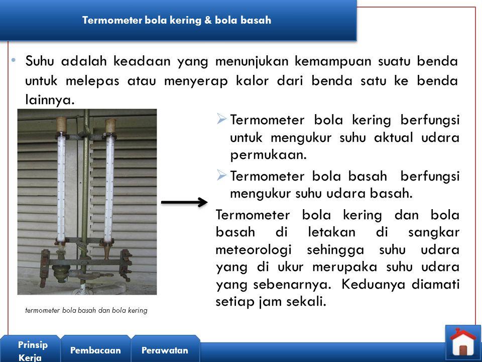 Prinsip Kerja Termometer bola kering & bola basah termometer bola basah dan bola kering Prinsip kerja thermometer bola kering  Menggunakan prinsip pemuain zat cair dalam termometer yang ketika terjadi perpindahan kalor dari udara ke bulb termometer akan membuat tinggi air raksa naik.