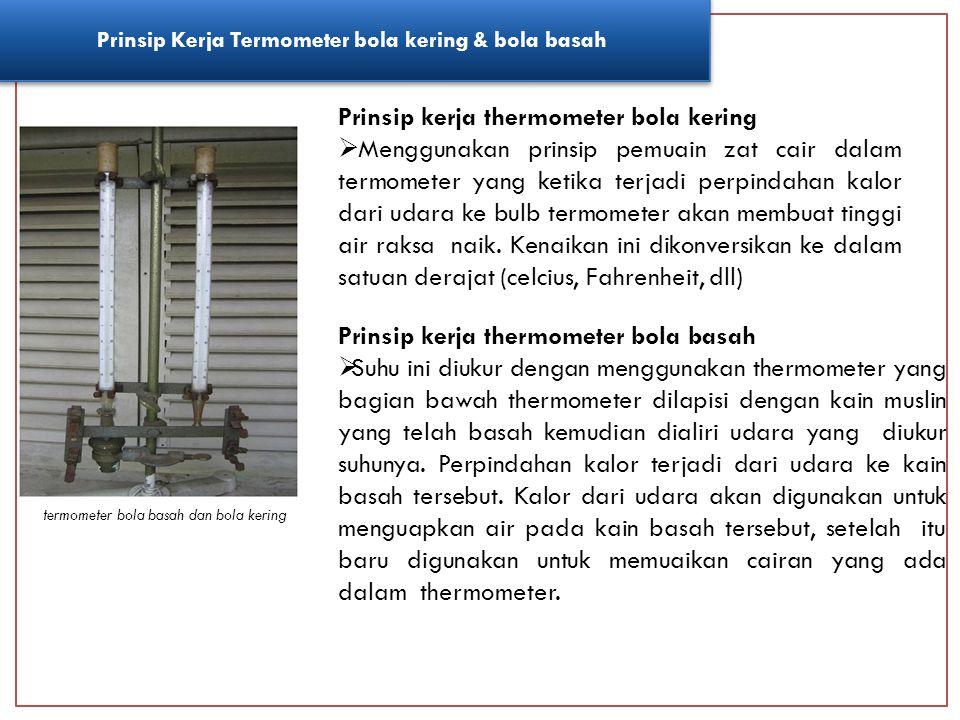 Prinsip Kerja Termometer bola kering & bola basah termometer bola basah dan bola kering Prinsip kerja thermometer bola kering  Menggunakan prinsip pe