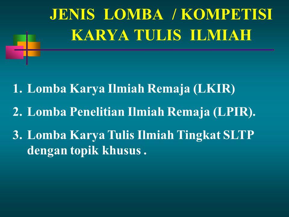 JENIS LOMBA / KOMPETISI KARYA TULIS ILMIAH 1.Lomba Karya Ilmiah Remaja (LKIR) 2.Lomba Penelitian Ilmiah Remaja (LPIR). 3.Lomba Karya Tulis Ilmiah Ting