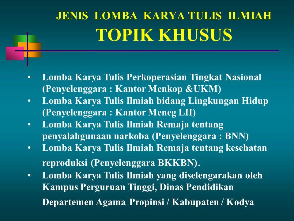 JENIS LOMBA KARYA TULIS ILMIAH TOPIK KHUSUS Lomba Karya Tulis Perkoperasian Tingkat Nasional (Penyelenggara : Kantor Menkop &UKM) Lomba Karya Tulis Il