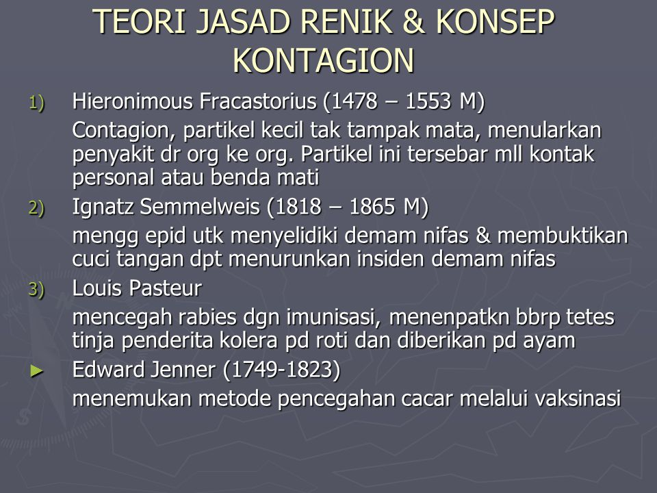 TEORI JASAD RENIK & KONSEP KONTAGION 1) Hieronimous Fracastorius (1478 – 1553 M) Contagion, partikel kecil tak tampak mata, menularkan penyakit dr org ke org.