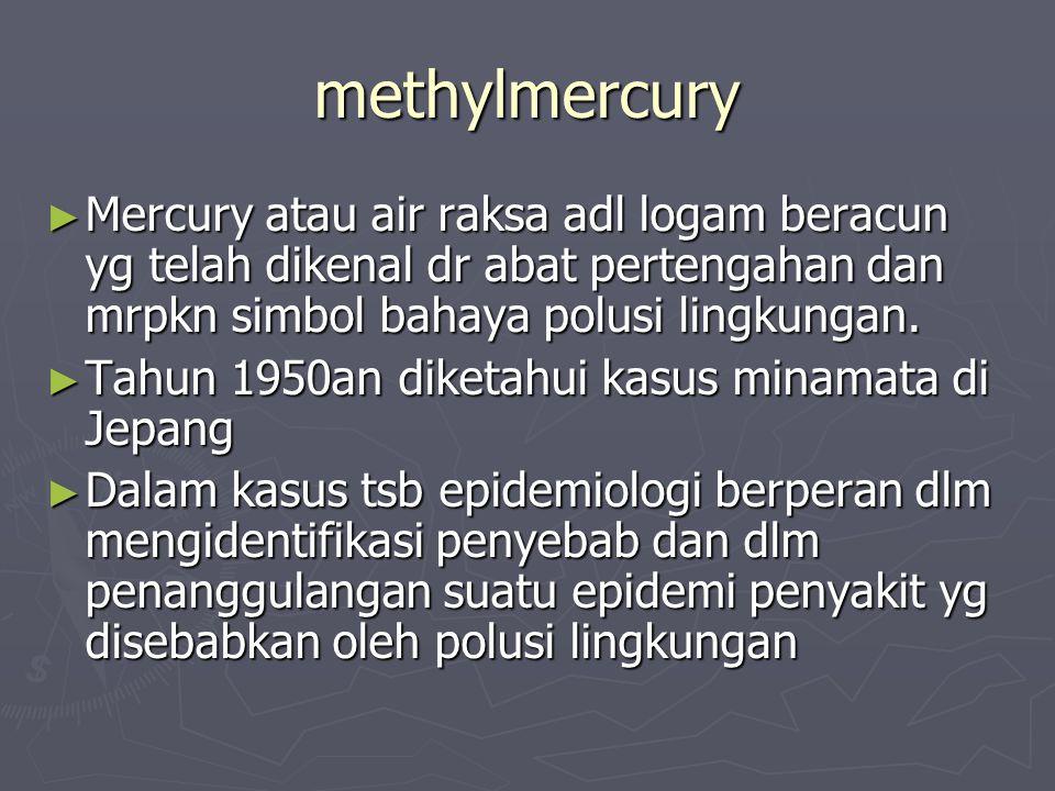 methylmercury ► Mercury atau air raksa adl logam beracun yg telah dikenal dr abat pertengahan dan mrpkn simbol bahaya polusi lingkungan.