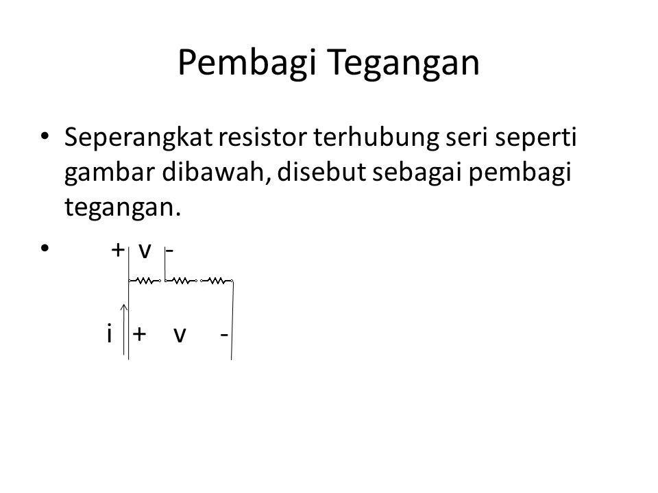 Pembagi Tegangan Seperangkat resistor terhubung seri seperti gambar dibawah, disebut sebagai pembagi tegangan. + v - i + v -