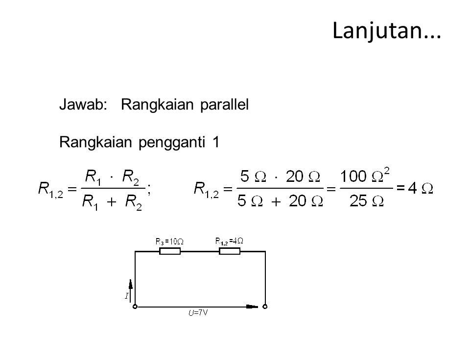 Lanjutan... Jawab:Rangkaian parallel Rangkaian pengganti 1