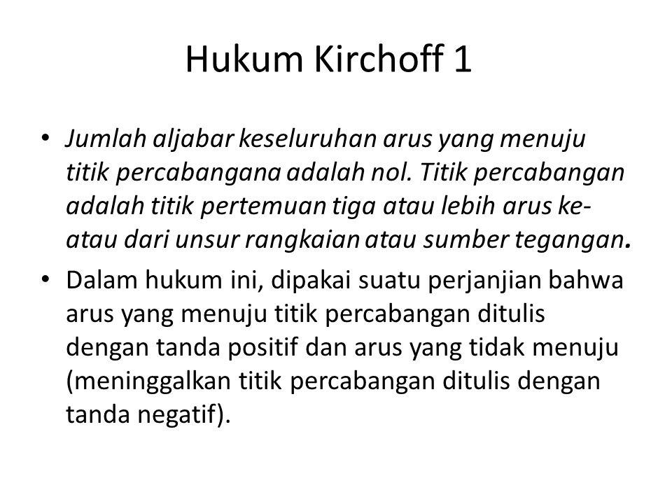 Hukum Kirchoff 1 Jumlah aljabar keseluruhan arus yang menuju titik percabangana adalah nol. Titik percabangan adalah titik pertemuan tiga atau lebih a
