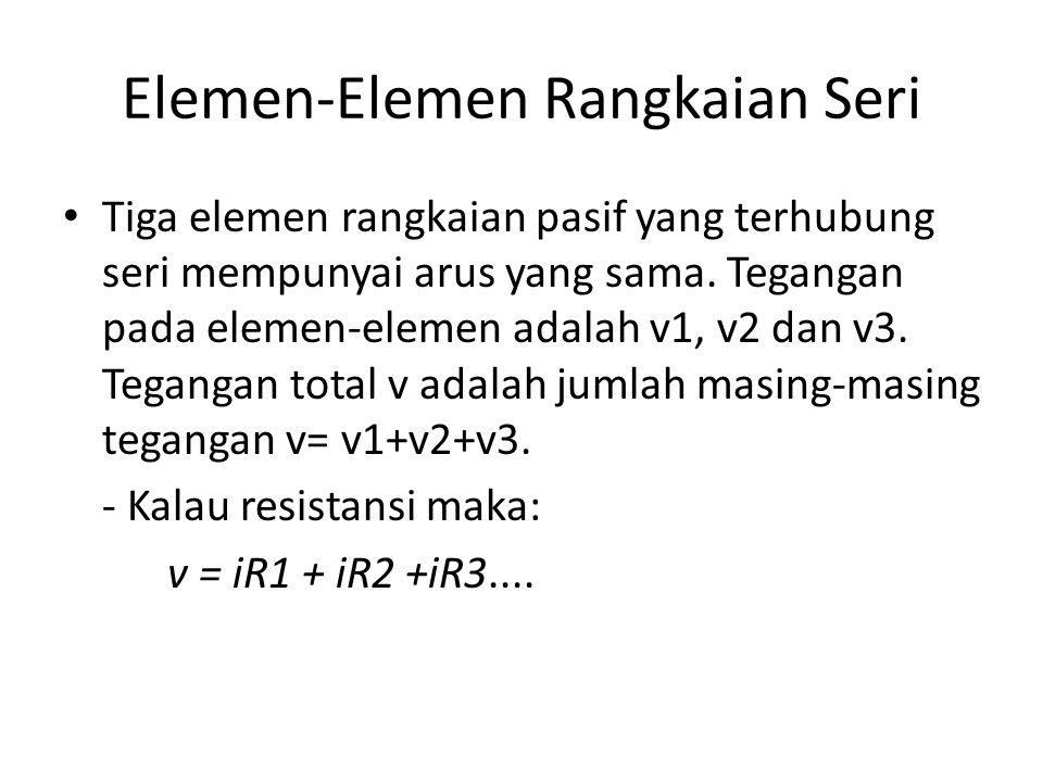 Elemen-Elemen Rangkaian Paralel Untuk tiga elemen rangkaian yang dihubungkan secara paralel, KCL menyatakan bahwa arus i yang masuk simpul utama adalah jumlah dari ketiga arus yang meninggalkan simpul lewat cabang-cabangnya : i= i₁ + i₂ + i₃ Jika ketiga elemen rangkaian pasif ini adalah resistansi, i= V/R₁ + V/R₂ + V/R₃ = (1/R ek ) V