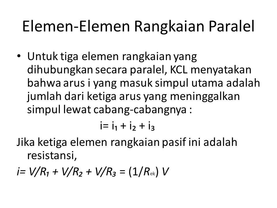 Elemen-Elemen Rangkaian Paralel Untuk tiga elemen rangkaian yang dihubungkan secara paralel, KCL menyatakan bahwa arus i yang masuk simpul utama adala