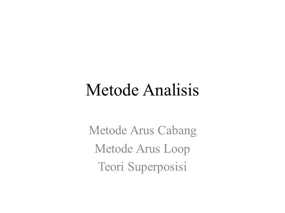 Metode Analisis Metode Arus Cabang Metode Arus Loop Teori Superposisi