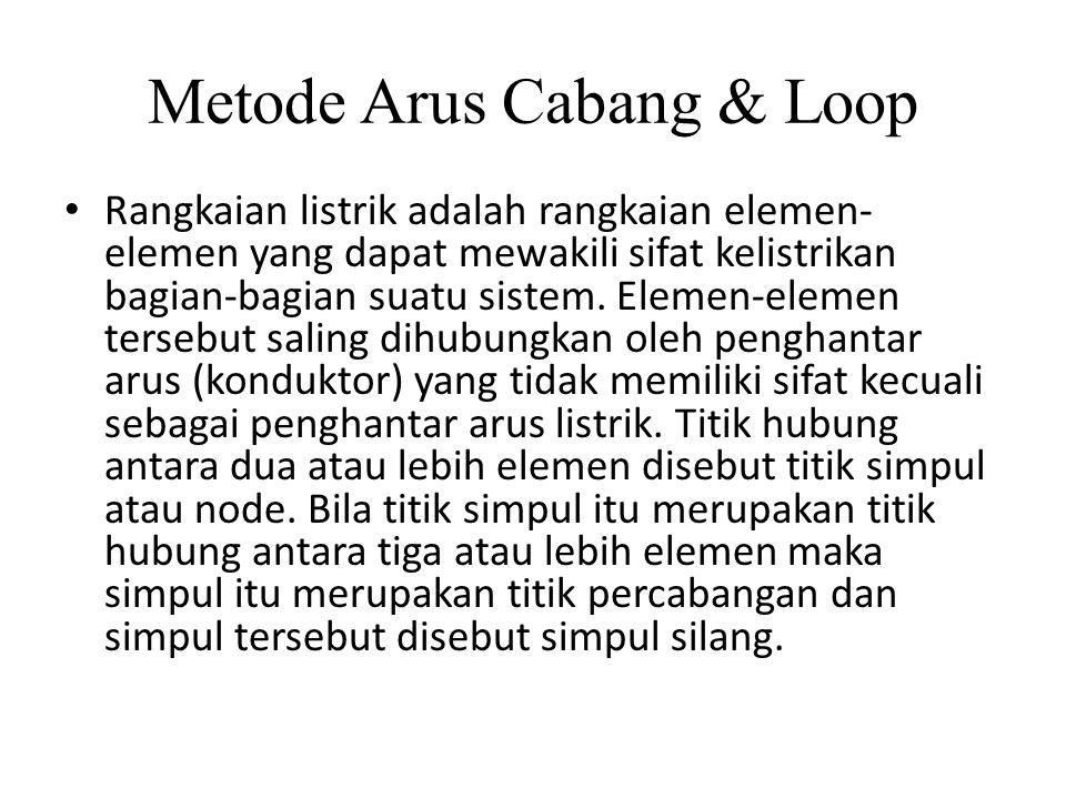 Metode Arus Cabang & Loop Rangkaian listrik adalah rangkaian elemen- elemen yang dapat mewakili sifat kelistrikan bagian-bagian suatu sistem. Elemen-e
