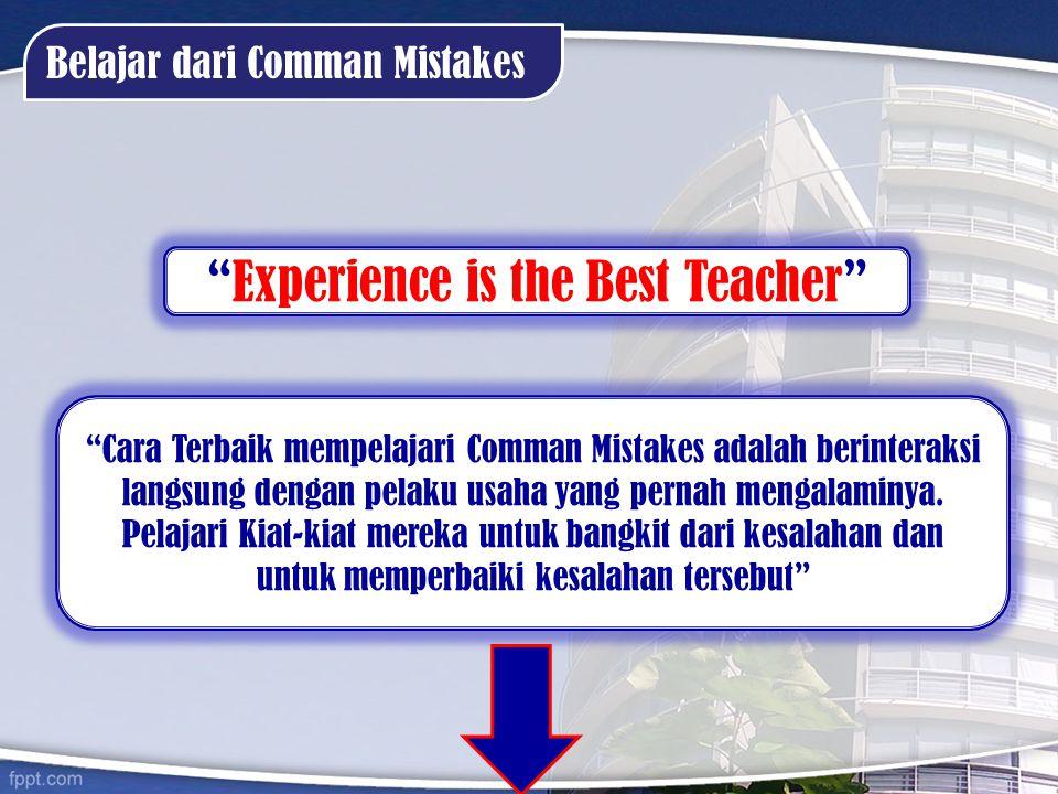 "Belajar dari Comman Mistakes ""Experience is the Best Teacher"" ""Cara Terbaik mempelajari Comman Mistakes adalah berinteraksi langsung dengan pelaku usa"