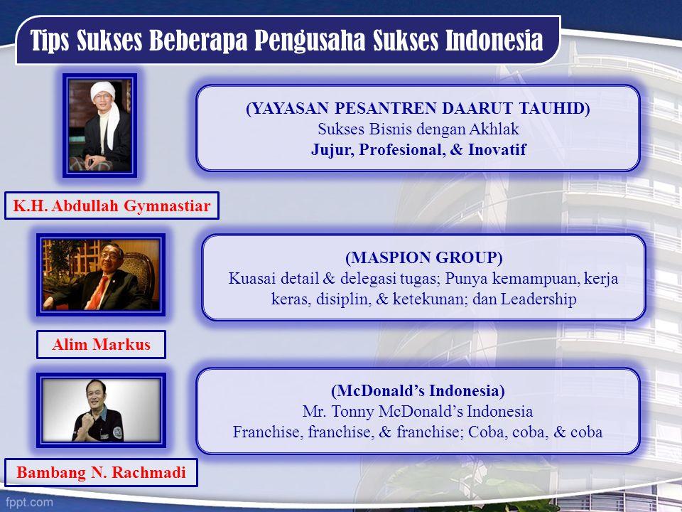 Tips Sukses Beberapa Pengusaha Sukses Indonesia K.H. Abdullah Gymnastiar Bambang N. Rachmadi Alim Markus (YAYASAN PESANTREN DAARUT TAUHID) Sukses Bisn