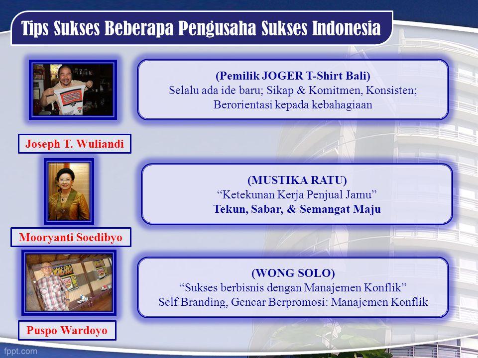 Tips Sukses Beberapa Pengusaha Sukses Indonesia Joseph T. Wuliandi Puspo Wardoyo Mooryanti Soedibyo (Pemilik JOGER T-Shirt Bali) Selalu ada ide baru;