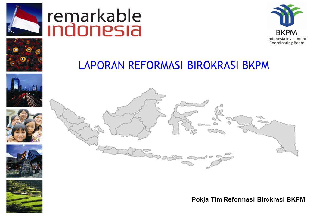 Pokja Tim Reformasi Birokrasi BKPM LAPORAN REFORMASI BIROKRASI BKPM